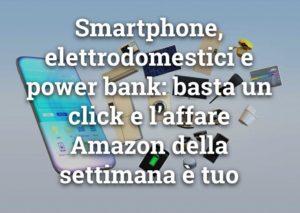 Amazon, le offerte imperdibili della settimana